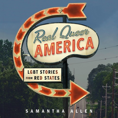REAL QUEER AMERICA by Samantha Allen. Read by the Author - Audiobook Excerpt