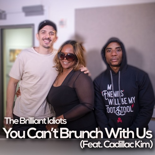 You Can't Brunch With Us (Feat. Cadillac Kim)