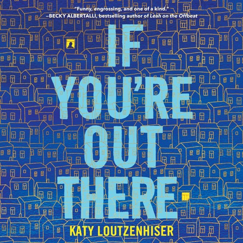 IF YOU'RE OUT THERE by Katy Loutzenhiser