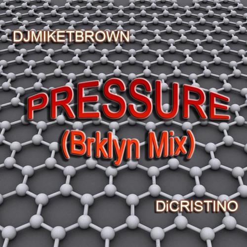 Pressure (Bklyn Mix) - DJMIKETBROWN & DiCRISTINO