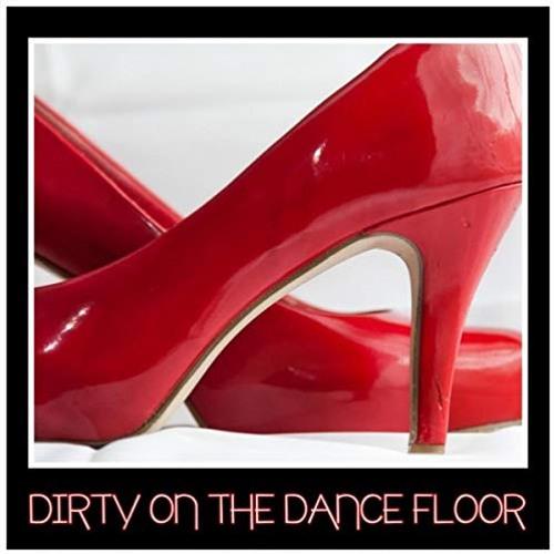 Dirty On The Dance Floor