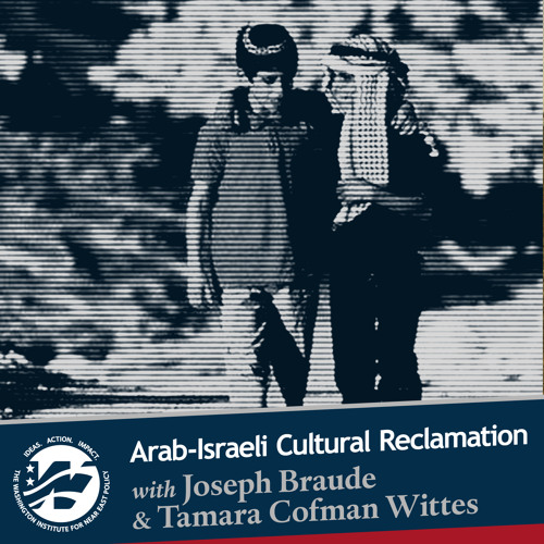 Arab-Israeli Reclamation with Joseph Braude and Tamara Cofman Wittes