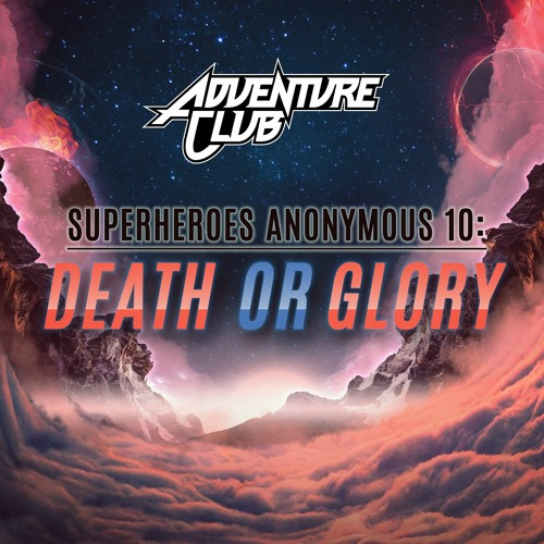 Superheroes Anonymous 10: Death Or Glory by Adventure Club