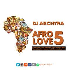 DJ ARCHYRA - AFRO LOVE 5  (ft Sauti Sol, Funbi,Simi, Adekunle Gold, Mr Eazi)