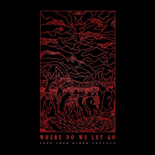 Where Do We Let Go (feat. Faze & Love, Alexa)