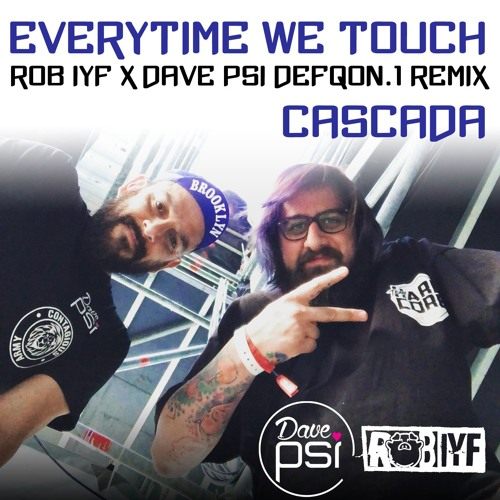 Everytime We Touch (Rob IYF X Dave PSI DQ1 Remix) - Cascada