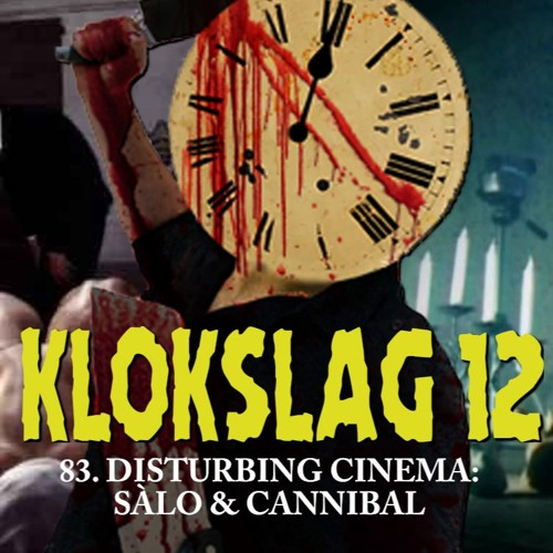 83. Disturbing Cinema: Sàlo (1975) & Cannibal (2006)