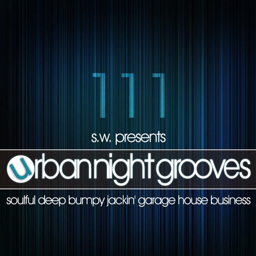 Urban Night Grooves 111 by S.W. *Soulful Deep Bumpy Jackin' Garage House Business*