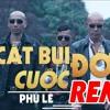 Phú Lê - Cát Bụi Cuộc Đời 2019(Chạm Mặt Giang Hồ 1) - DJ Hiếu Phan Remix