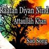 Raatan Diyan Nindran Gawaiyan - Sad Song-Attaullah Khan