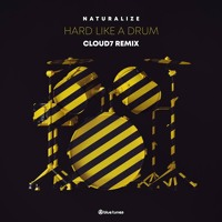 Naturalize - Hard Like A Drum (Cloud7 Remix)
