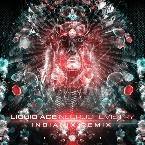 Liquid Ace - Neurochemistry (Indianix Remix) SAMPLE