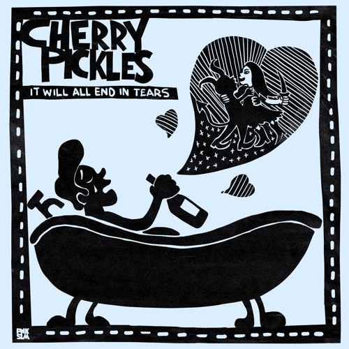 """Cherry Pickles - """"It Will All End In Tears"""""""