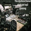 The Dysfunctional Podcast Ep2 gaming