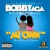 Mi Own By Bobby Yaga (lyrics)