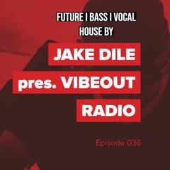 JAKE DILE - VIBEOUT RADIO #036
