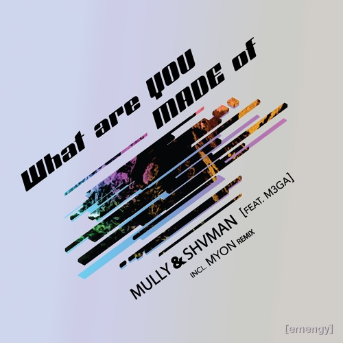 Mully & Shvman Ft. M3GA - What Are You Made Of (Original Mix)