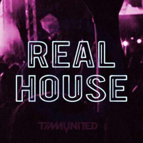 TiMM UNiTED presents ReaL House (Appetizer Mix)