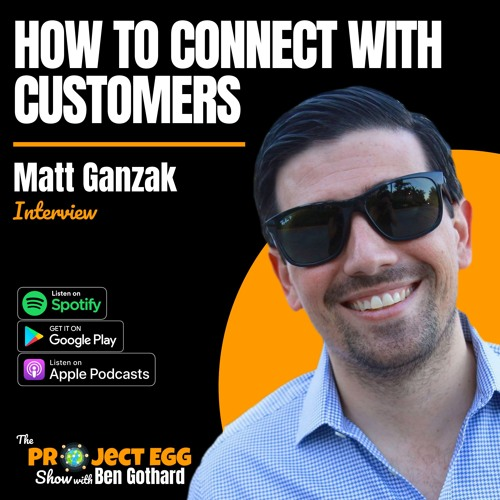 How To Connect With Customers:  Matt Ganzak