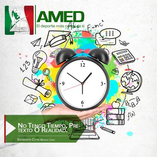 Podcast 266 AMED -No Tengo Tiempo, Pretexto O Realidad. Entrevista A Manuel Cano Estudiante De LAFYR