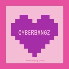 CyberBangz (Drank in my cup Remix)