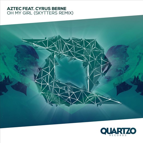Aztec feat. Cyrus Berne - Oh My Girl (Skytters Remix)