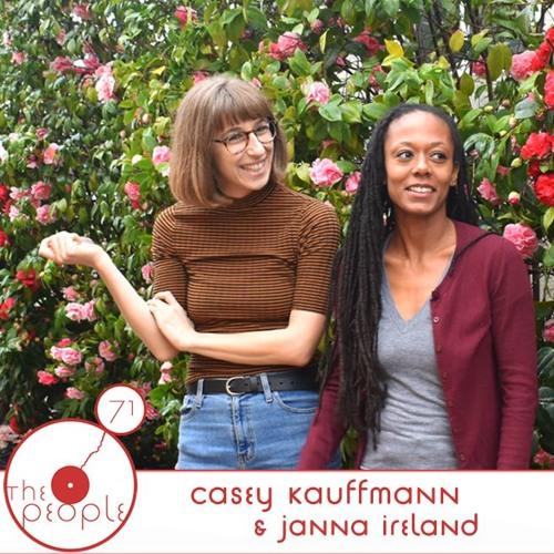 Ep 71: Casey Kauffmann & Janna Ireland: The People