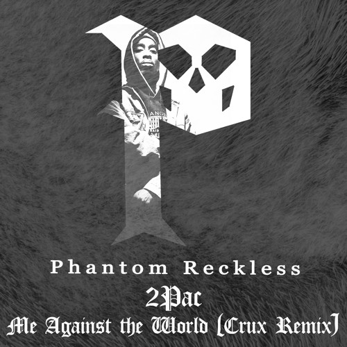 2Pac - Me Against The World (Crux Remix) by Phantom Reckless