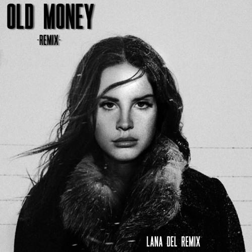 Lana Del Rey Old Money Remix By Lana Del Remix On Soundcloud Hear The World S Sounds