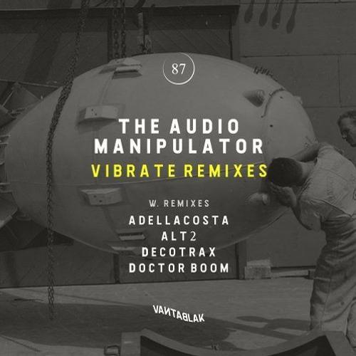 The Audio Manipulator - Vibrate (ALT2 Remix) [Vantablak]