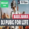 DJ PUBG FOR LIFE REGGAE REMIX TERBARU 2019