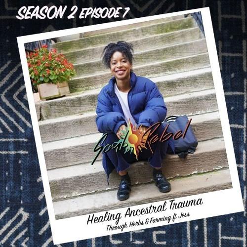 Soul Rebel - S2 - Ep 7 Healing Ancestral Trauma Through Herbs & Farming ft Jess