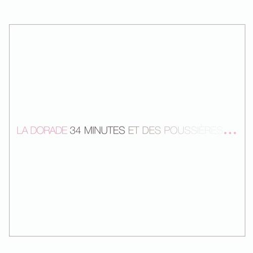 La Dorade - 34 Minutes et des Poussières.../2006