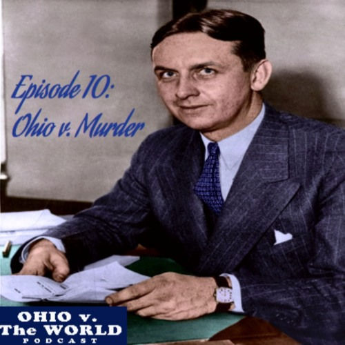 Episode 10: Ohio v. Murder 3.0(Eliot Ness/Cleveland Torso Murders)