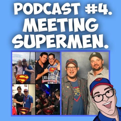 Episode #4- Meeting Supermen.