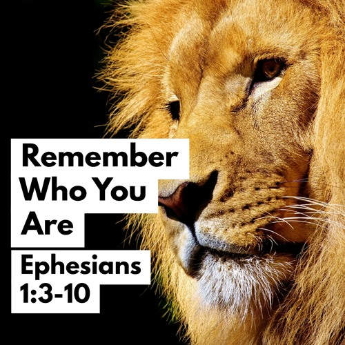 Remember Who You Are, Ephesians 1:3-10