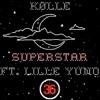 Kølle - Superstar (Ft. Lille Yuno) (Prod. Kalles Kaviar & Brinch)