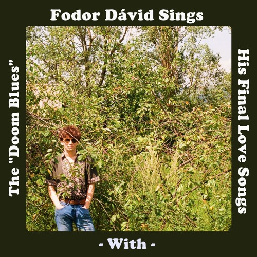 "Fodor Dávid Sings His Final Love Songs With The ""Doom Blues"""