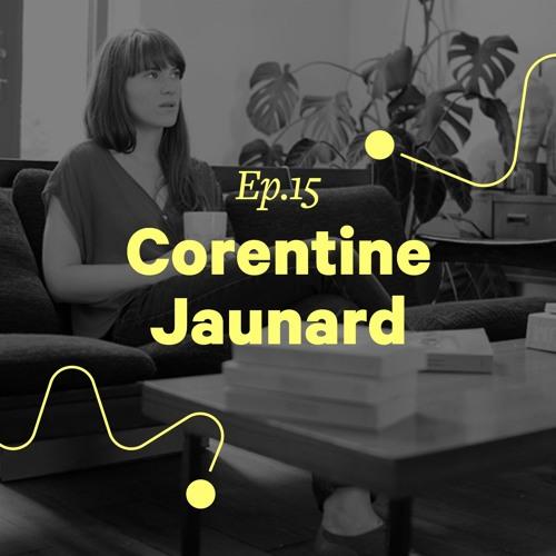 """Ep. 15 - Corentine Jaunard """"Les projets sur le côté m'enrichissent plus"""""""