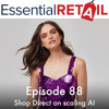 Shop Direct on scaling AI - Retail Ramble from Essential Retail - Episode 88