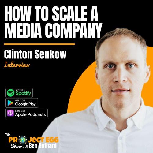 How To Scale A Media Company: Clinton Senkow