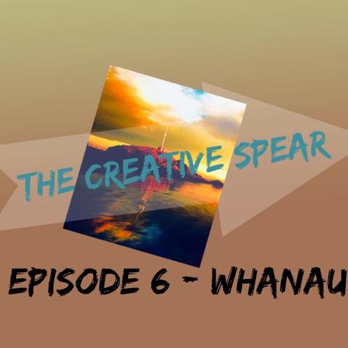 Creative Spear - Episode 6 - Whanau