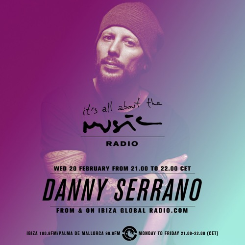 Danny Serrano - It's all about the Music DJ Mix Series - Episode 395 - 20-02-2019