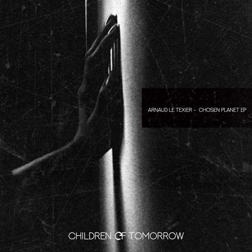 Arnaud Le Texier - Chosen Planet Ep - Children Of Tomorrow