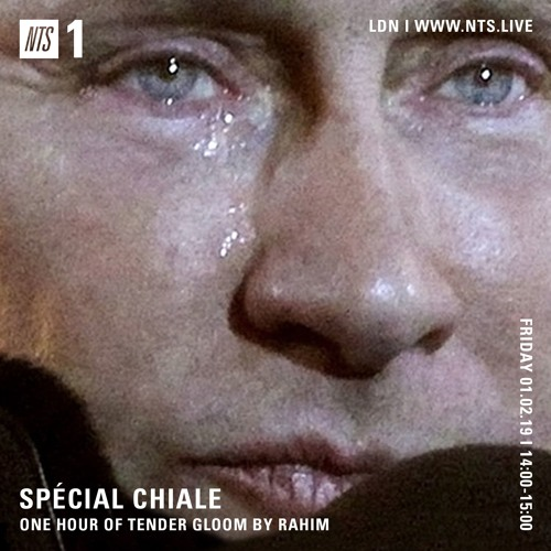 NTS Radio | Spécial Chiale | Rahim | 01.02.19