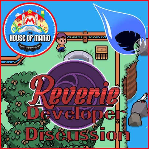 Reverie Developer Discussion with Rainbite (Special Guests)- The House of Mario Ep. 83