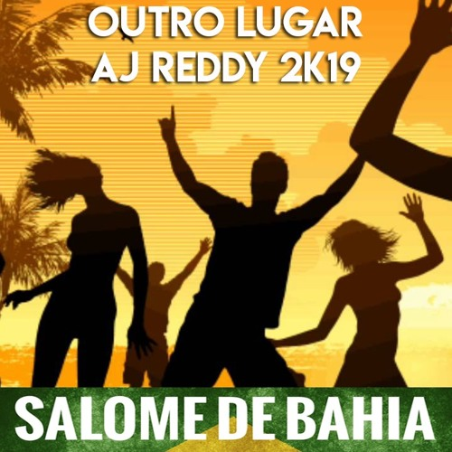 Salome de Bahia P&F - Outro Lugar (AJ Reddy 2K19)