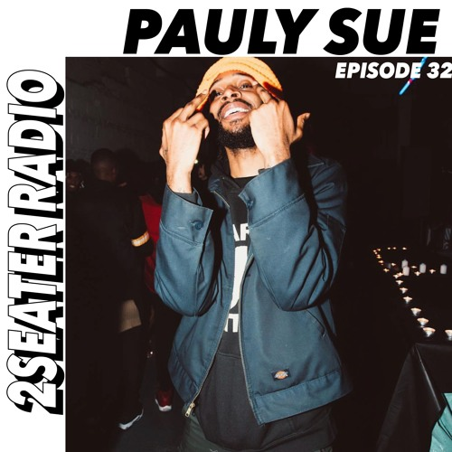 2SEATER Radio Episode 32 (PAULY SUE)
