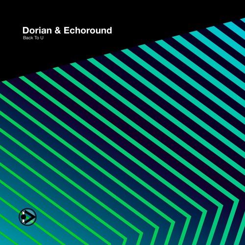 Dorian & Echoround - Back To U