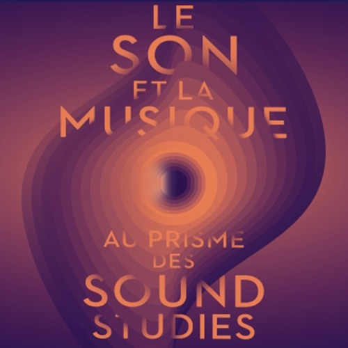 LE SON ET LA MUSIQUE AU PRISME DES SOUND STUDIES / SOUND AND MUSIC IN THE PRISM OF SOUND STUDIES